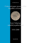 Coins and paper money of the Republic of Estonia 1918-2008. Eesti Vabariigi mündid ja paberrahad 1918-2008.